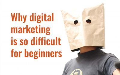 3 Reasons Why Digital Marketing Is So Difficult For Beginners